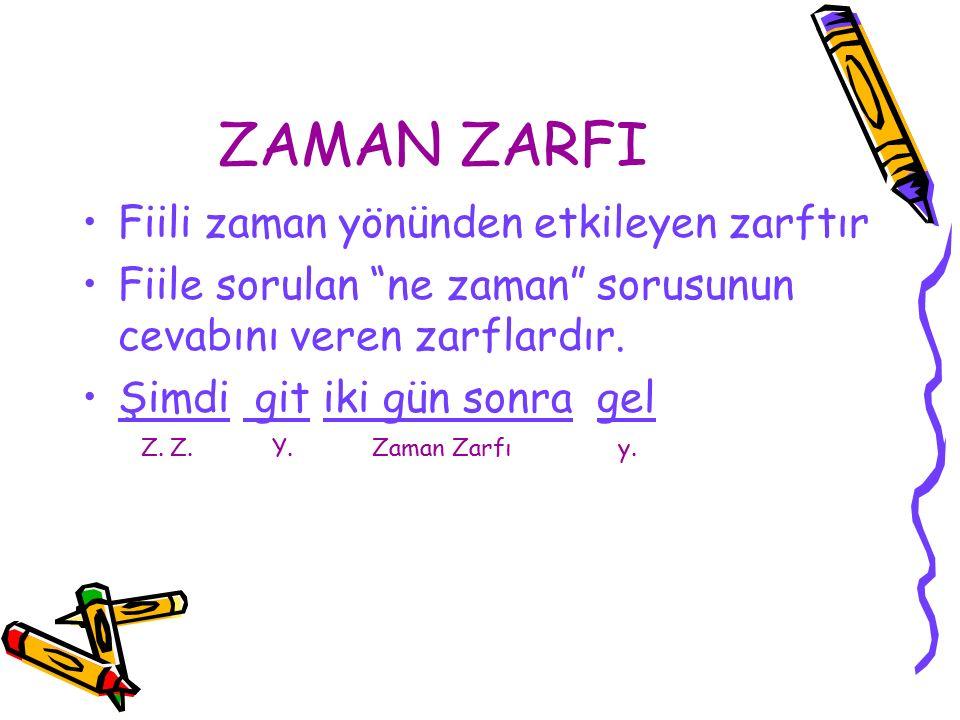 """ZAMAN ZARFI Fiili zaman yönünden etkileyen zarftır Fiile sorulan """"ne zaman"""" sorusunun cevabını veren zarflardır. Şimdi git iki gün sonra gel Z. Z. Y."""