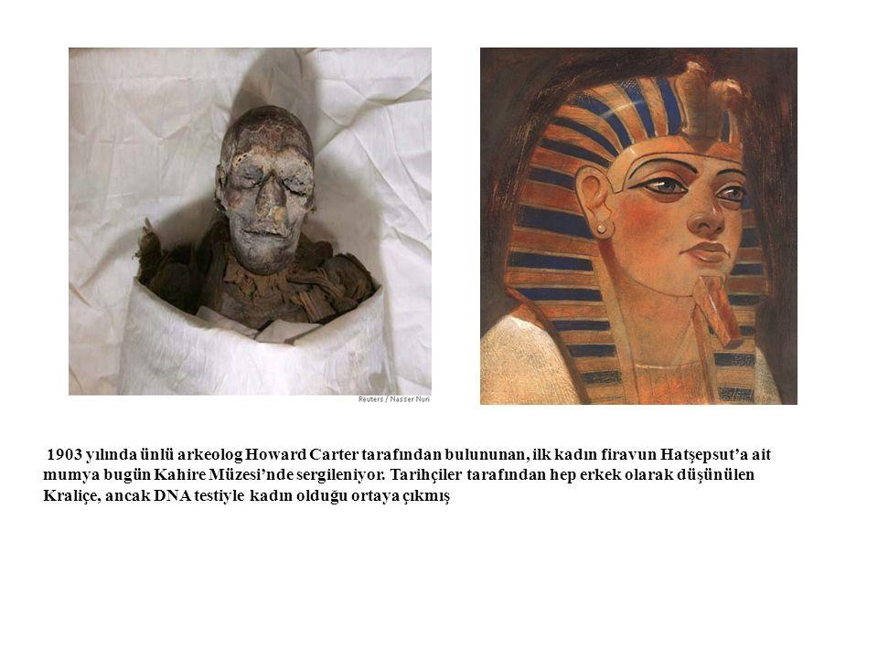 1903 yılında ünlü arkeolog Howard Carter tarafından bulununan, ilk kadın firavun Hatşepsut'a ait mumya bugün Kahire Müzesi'nde sergileniyor. Tarihçile