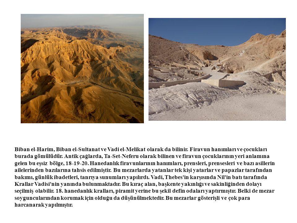 Biban el-Harim, Biban el-Sultanat ve Vadi el-Melikat olarak da bilinir. Firavun hanımları ve çocukları burada gömülüdür. Antik çağlarda, Ta-Set-Neferu