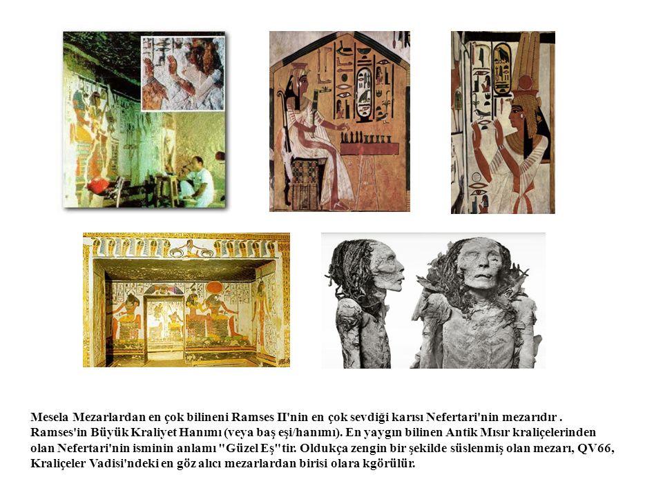 Mesela Mezarlardan en çok bilineni Ramses II'nin en çok sevdiği karısı Nefertari'nin mezarıdır. Ramses'in Büyük Kraliyet Hanımı (veya baş eşi/hanımı).