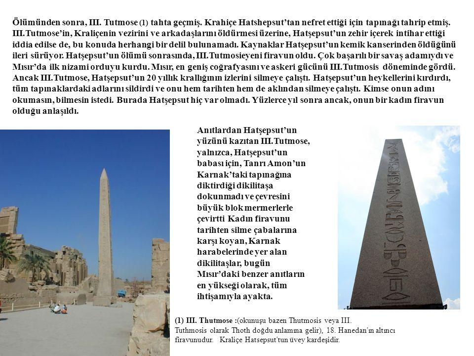 Ölümünden sonra, III. Tutmose (1) tahta geçmiş. Krahiçe Hatshepsut'tan nefret ettiği için tapınağı tahrip etmiş. III.Tutmose'in, Kraliçenin vezirini v