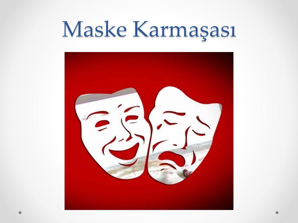 Maske; gerçek kişiliği gizlemek demektir.