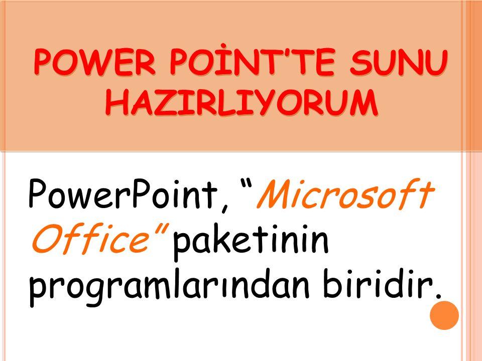 POWER POİNT'TE SUNU HAZIRLIYORUM POWER POİNT'TE SUNU HAZIRLIYORUM PowerPoint, Microsoft Office paketinin programlarından biridir.