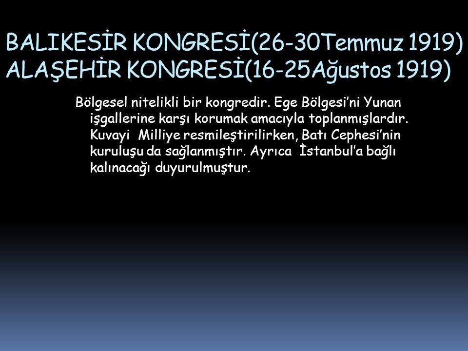BALIKESİR KONGRESİ(26-30Temmuz 1919) ALAŞEHİR KONGRESİ(16-25Ağustos 1919) Bölgesel nitelikli bir kongredir.