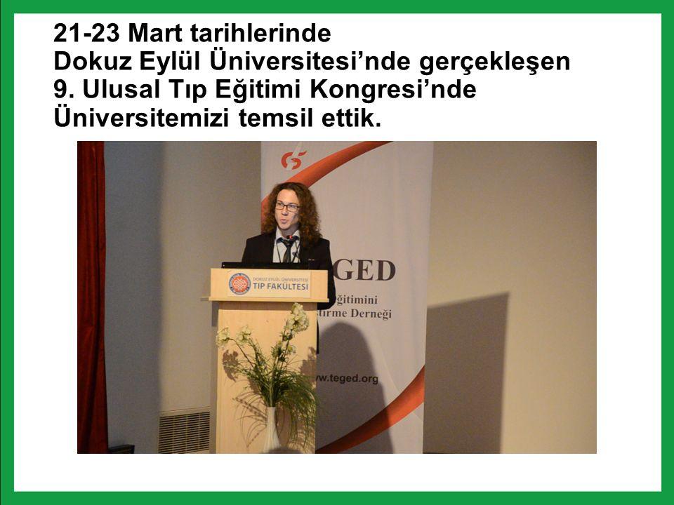 21-23 Mart tarihlerinde Dokuz Eylül Üniversitesi'nde gerçekleşen 9. Ulusal Tıp Eğitimi Kongresi'nde Üniversitemizi temsil ettik.