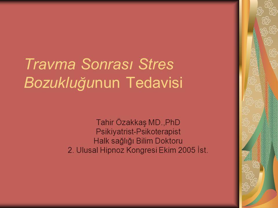 Travma Sonrası Stres Bozukluğunun Tedavisi Tahir Özakkaş MD.,PhD Psikiyatrist-Psikoterapist Halk sağlığı Bilim Doktoru 2. Ulusal Hipnoz Kongresi Ekim