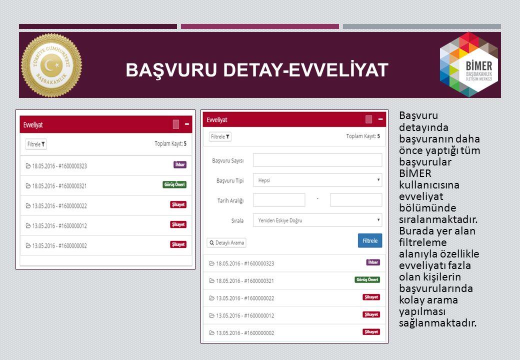 BAŞVURU DETAY-EVVELİYAT Başvuru detayında başvuranın daha önce yaptığı tüm başvurular BİMER kullanıcısına evveliyat bölümünde sıralanmaktadır. Burada