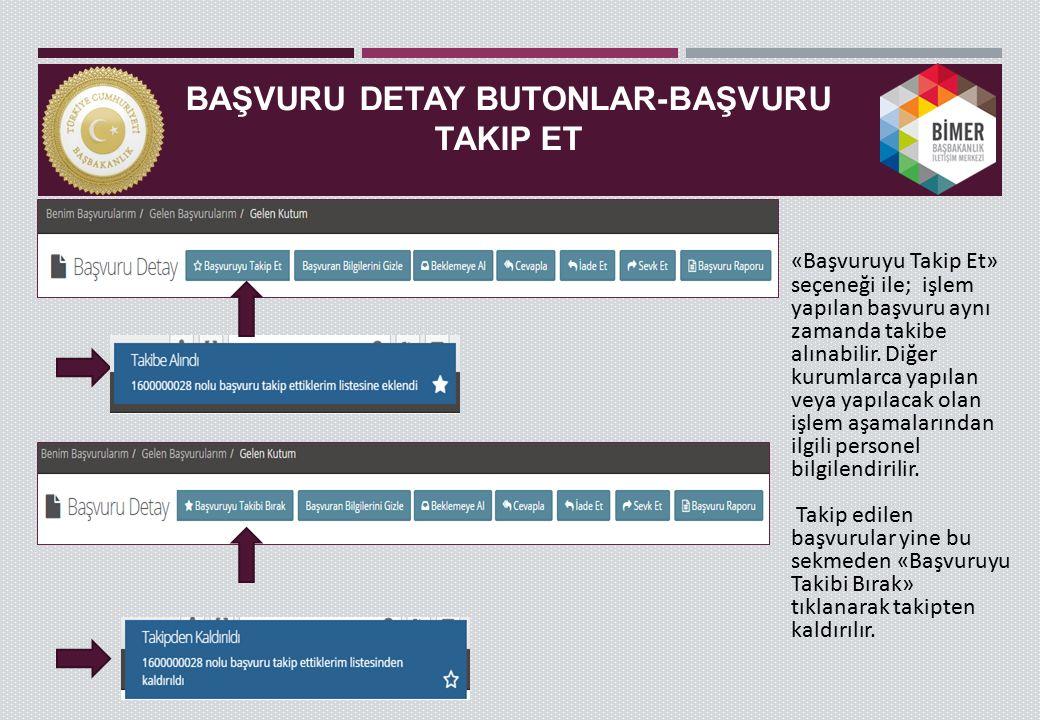 BAŞVURU DETAY BUTONLAR-BAŞVURU TAKIP ET «Başvuruyu Takip Et» seçeneği ile; işlem yapılan başvuru aynı zamanda takibe alınabilir.