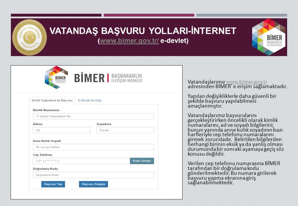 VATANDAŞ BAŞVURU YOLLARI-İNTERNET (www.bimer.gov.tr/ e-devlet)www.bimer.gov.tr/ Vatandaşlarımız www.bimer.gov.tr adresinden BİMER' e erişim sağlamaktadır.www.bimer.gov.tr Yapılan değişikliklerle daha güvenli bir şekilde başvuru yapılabilmesi amaçlanmıştır.
