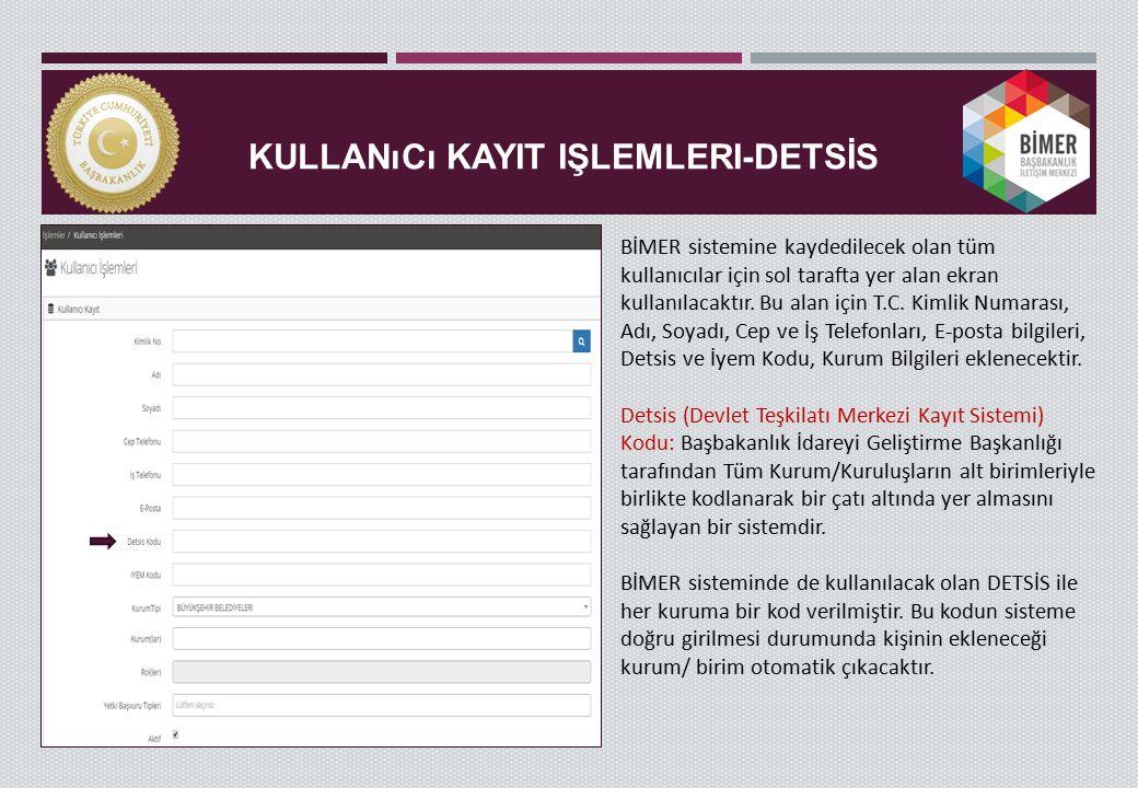 KULLANıCı KAYIT IŞLEMLERI-DETSİS BİMER sistemine kaydedilecek olan tüm kullanıcılar için sol tarafta yer alan ekran kullanılacaktır. Bu alan için T.C.