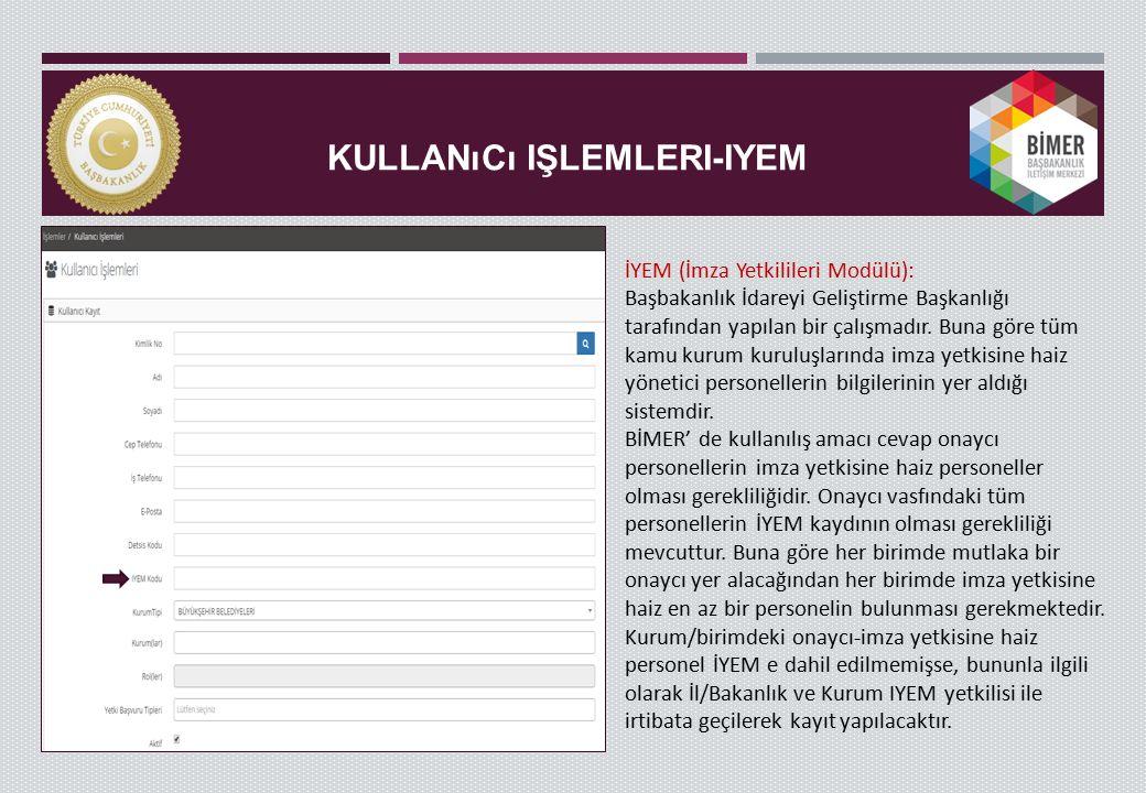 KULLANıCı IŞLEMLERI-IYEM İYEM (İmza Yetkilileri Modülü): Başbakanlık İdareyi Geliştirme Başkanlığı tarafından yapılan bir çalışmadır.