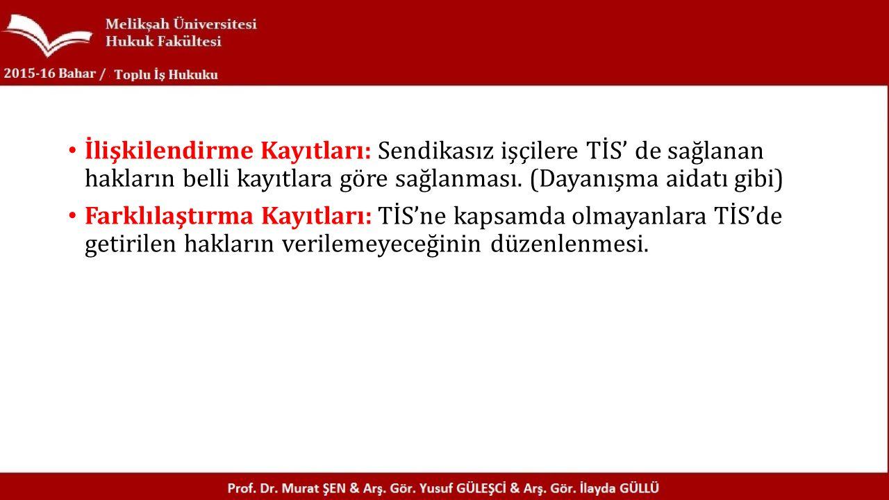 İlişkilendirme Kayıtları: Sendikasız işçilere TİS' de sağlanan hakların belli kayıtlara göre sağlanması.