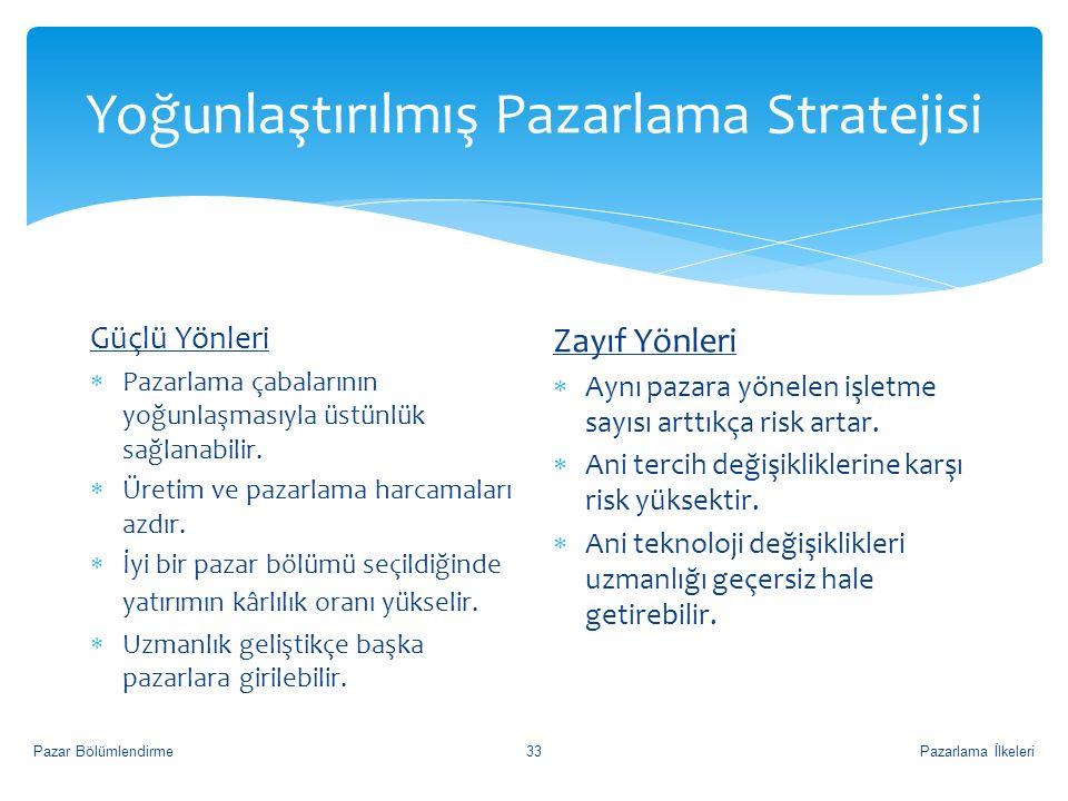 Yoğunlaştırılmış Pazarlama Stratejisi Pazarlama İlkeleriPazar Bölümlendirme33 Güçlü Yönleri  Pazarlama çabalarının yoğunlaşmasıyla üstünlük sağlanabilir.