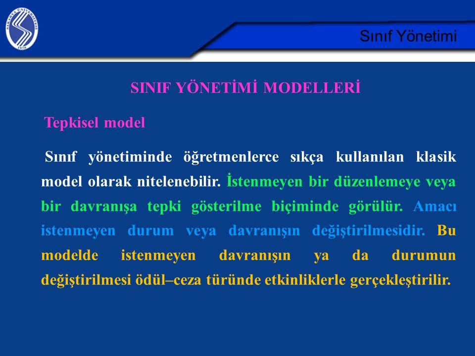Sınıf Yönetimi SINIF YÖNETİMİ MODELLERİ Tepkisel model Sınıf yönetiminde öğretmenlerce sıkça kullanılan klasik model olarak nitelenebilir.