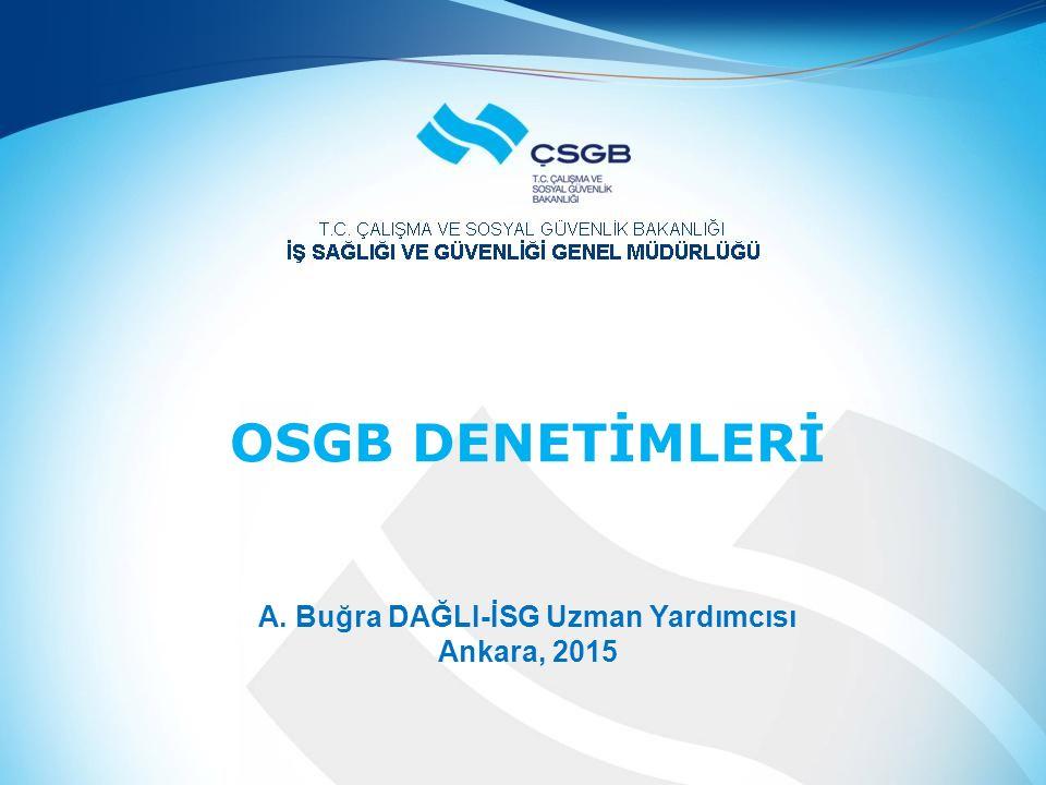 OSGB DENETİMLERİ A. Buğra DAĞLI-İSG Uzman Yardımcısı Ankara, 2015