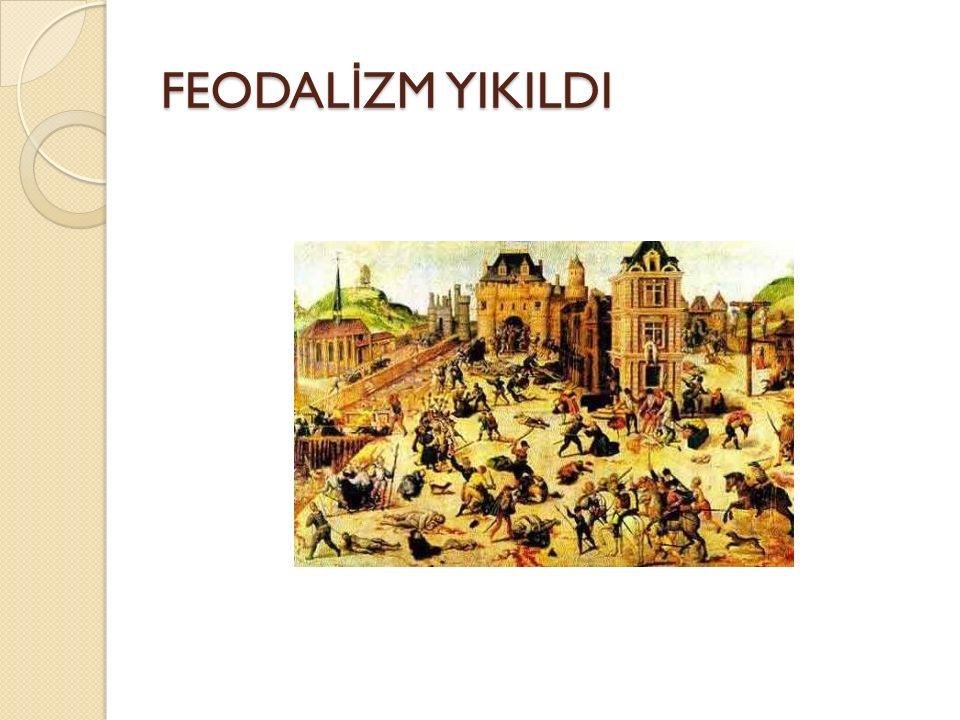 FEODAL İ ZM YIKILDI