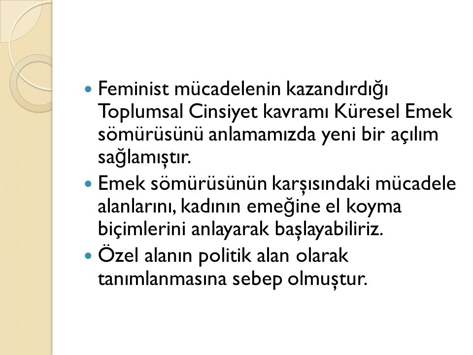 Feminist mücadelenin kazandırdı ğ ı Toplumsal Cinsiyet kavramı Küresel Emek sömürüsünü anlamamızda yeni bir açılım sa ğ lamıştır.
