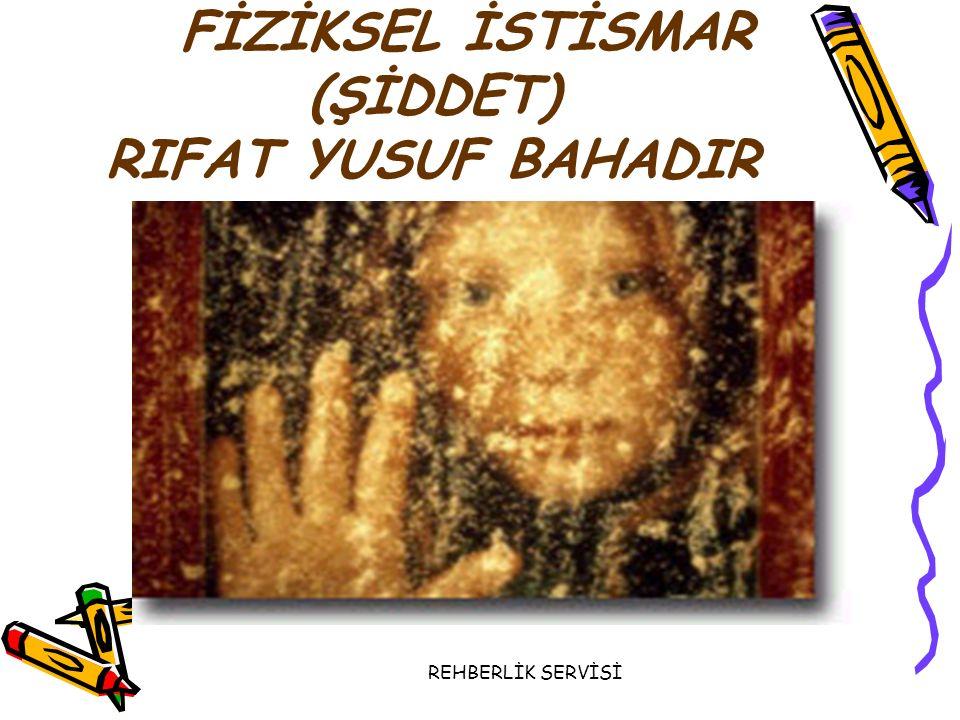 REHBERLİK SERVİSİ FİZİKSEL İSTİSMAR (ŞİDDET) RIFAT YUSUF BAHADIR