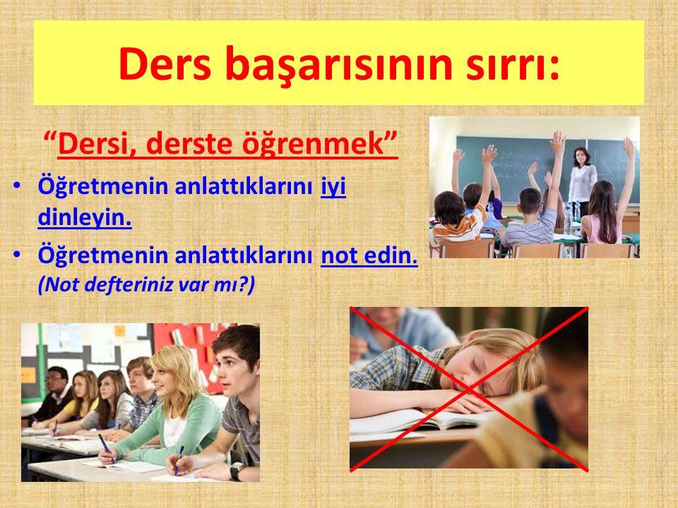 """Ders başarısının sırrı: """"Dersi, derste öğrenmek"""" Öğretmenin anlattıklarını iyi dinleyin. Öğretmenin anlattıklarını not edin. (Not defteriniz var mı?)"""