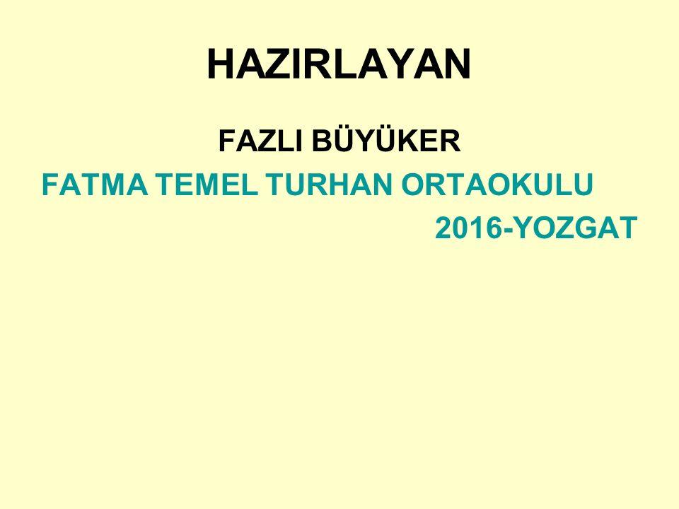 HAZIRLAYAN FAZLI BÜYÜKER FATMA TEMEL TURHAN ORTAOKULU 2016-YOZGAT