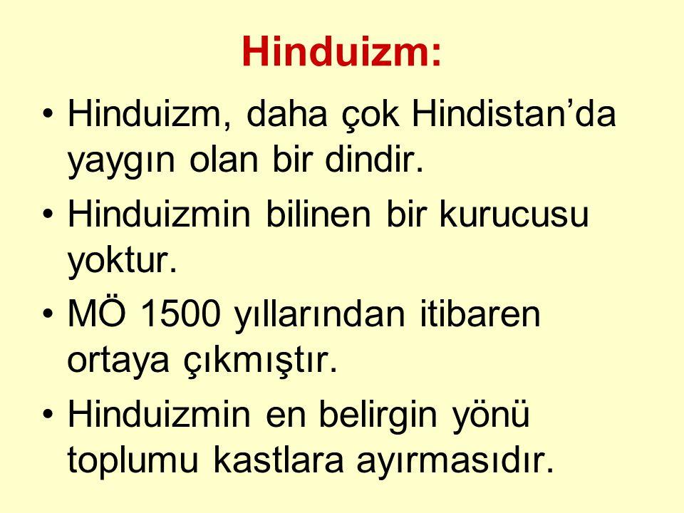 Hinduizm: Hinduizm, daha çok Hindistan'da yaygın olan bir dindir. Hinduizmin bilinen bir kurucusu yoktur. MÖ 1500 yıllarından itibaren ortaya çıkmıştı