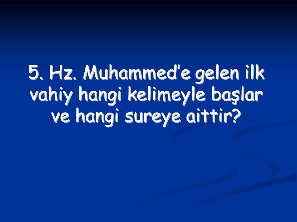 5. Hz. Muhammed'e gelen ilk vahiy hangi kelimeyle başlar ve hangi sureye aittir? 5. Hz. Muhammed'e gelen ilk vahiy hangi kelimeyle başlar ve hangi sur