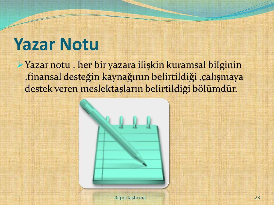 Yazar Notu  Yazar notu, her bir yazara ilişkin kuramsal bilginin,finansal desteğin kaynağının belirtildiği,çalışmaya destek veren meslektaşların belirtildiği bölümdür.