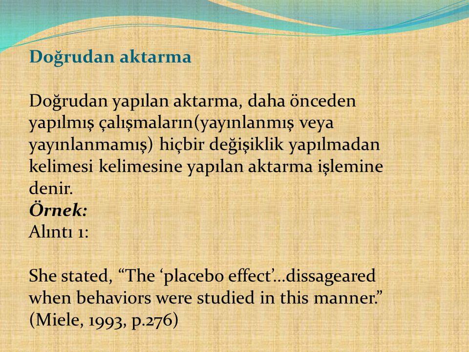 Doğrudan aktarma Doğrudan yapılan aktarma, daha önceden yapılmış çalışmaların(yayınlanmış veya yayınlanmamış) hiçbir değişiklik yapılmadan kelimesi kelimesine yapılan aktarma işlemine denir.