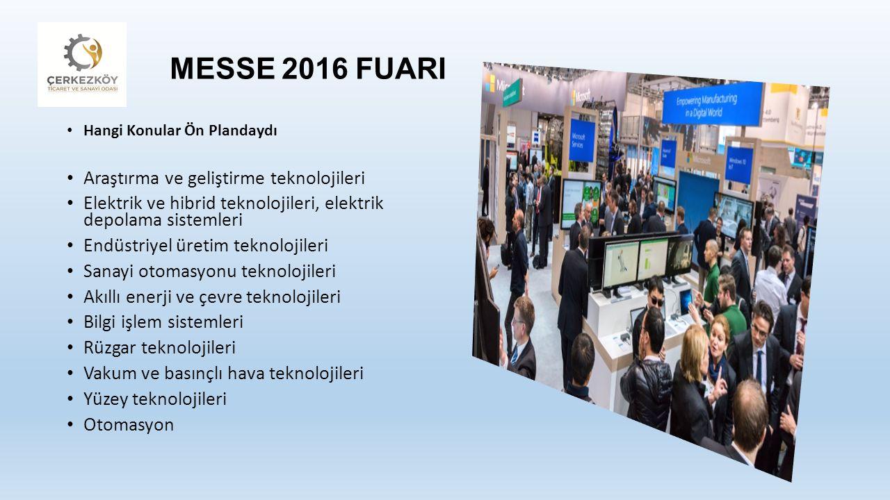 MESSE 2016 FUARI Hangi Konular Ön Plandaydı Araştırma ve geliştirme teknolojileri Elektrik ve hibrid teknolojileri, elektrik depolama sistemleri Endüstriyel üretim teknolojileri Sanayi otomasyonu teknolojileri Akıllı enerji ve çevre teknolojileri Bilgi işlem sistemleri Rüzgar teknolojileri Vakum ve basınçlı hava teknolojileri Yüzey teknolojileri Otomasyon
