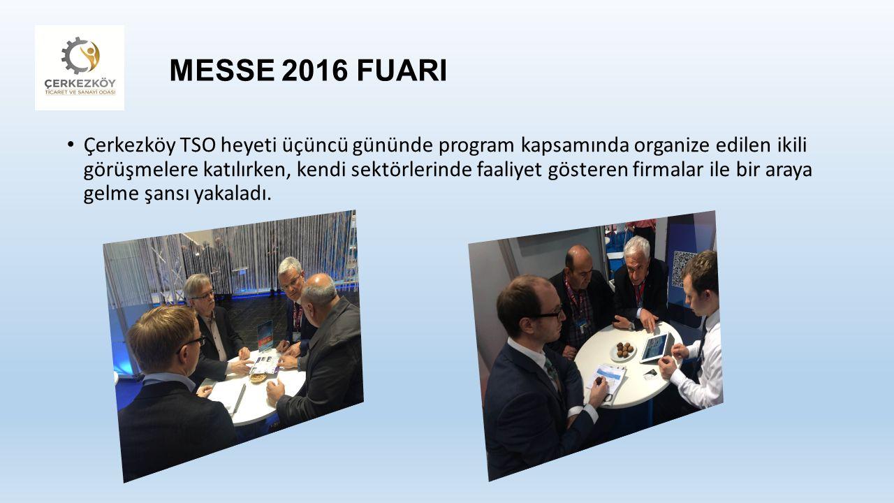 MESSE 2016 FUARI Çerkezköy TSO heyeti üçüncü gününde program kapsamında organize edilen ikili görüşmelere katılırken, kendi sektörlerinde faaliyet gösteren firmalar ile bir araya gelme şansı yakaladı.