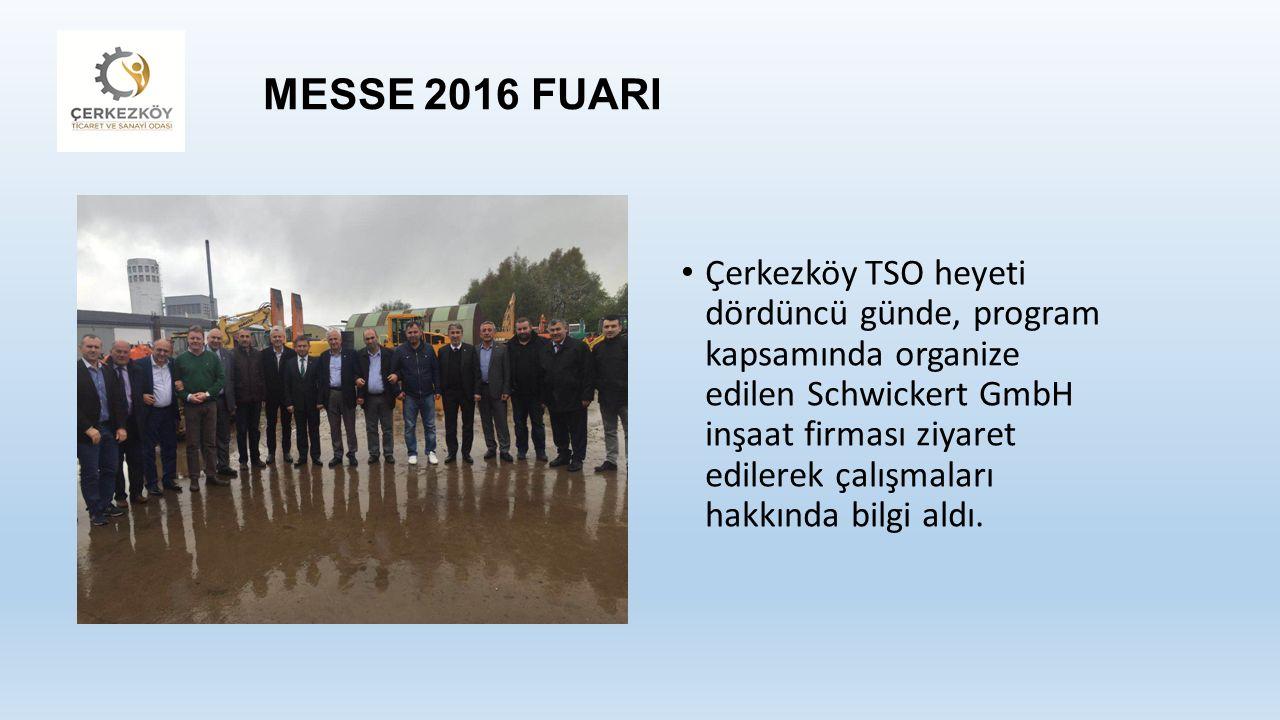MESSE 2016 FUARI Çerkezköy TSO heyeti dördüncü günde, program kapsamında organize edilen Schwickert GmbH inşaat firması ziyaret edilerek çalışmaları hakkında bilgi aldı.