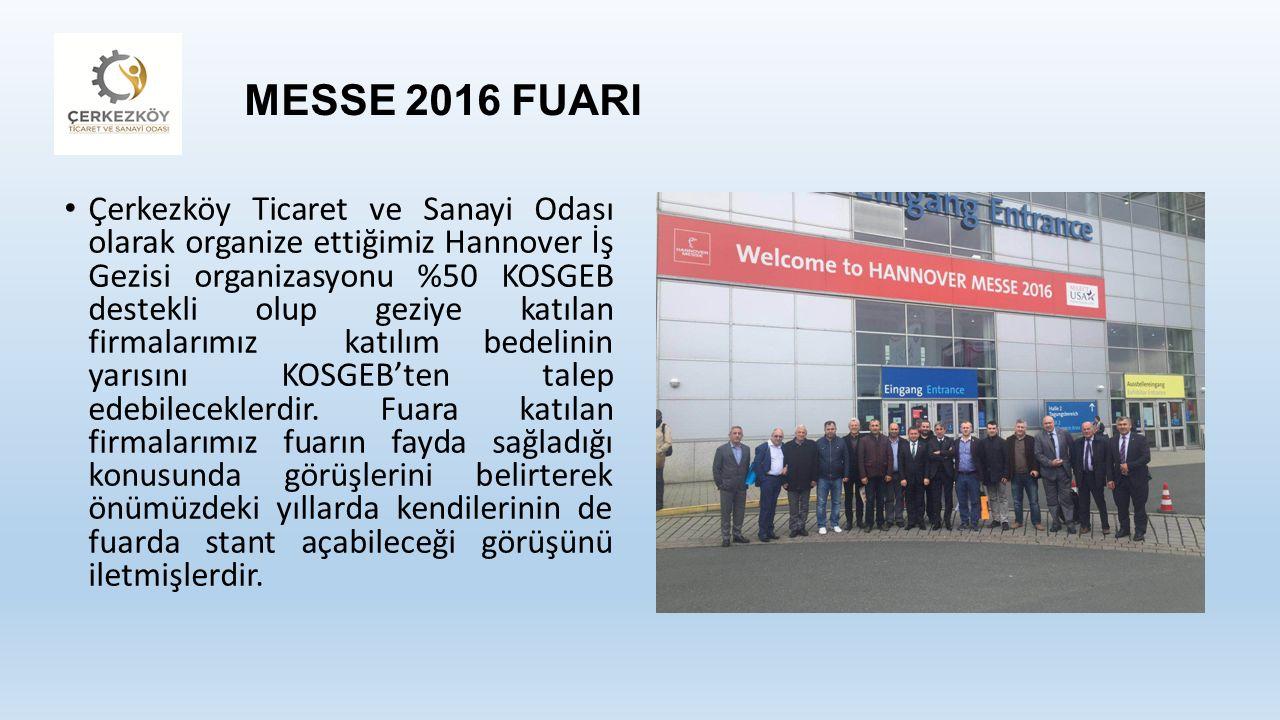 MESSE 2016 FUARI Çerkezköy Ticaret ve Sanayi Odası olarak organize ettiğimiz Hannover İş Gezisi organizasyonu %50 KOSGEB destekli olup geziye katılan firmalarımız katılım bedelinin yarısını KOSGEB'ten talep edebileceklerdir.