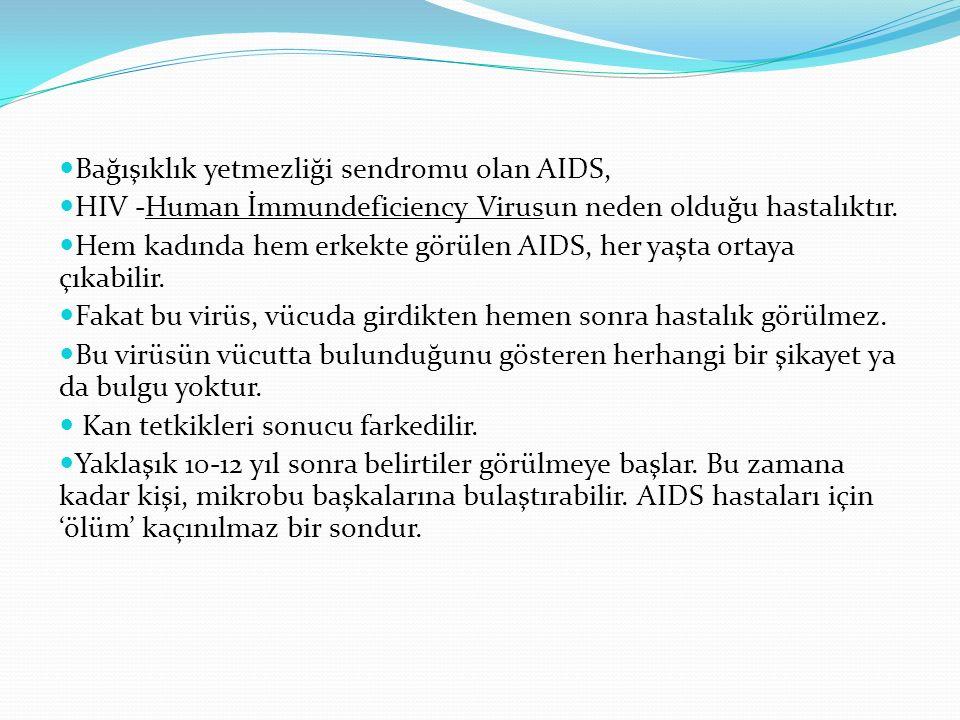 Bağışıklık yetmezliği sendromu olan AIDS, HIV -Human İmmundeficiency Virusun neden olduğu hastalıktır. Hem kadında hem erkekte görülen AIDS, her yaşta