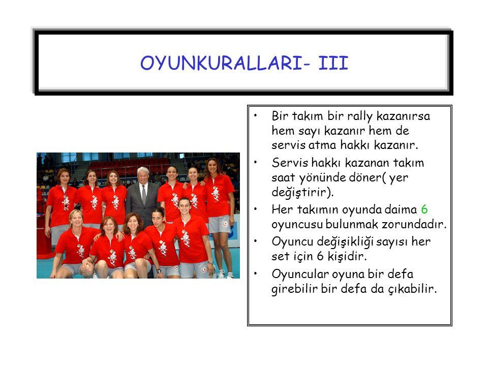OYUNKURALLARI- III Bir takım bir rally kazanırsa hem sayı kazanır hem de servis atma hakkı kazanır.