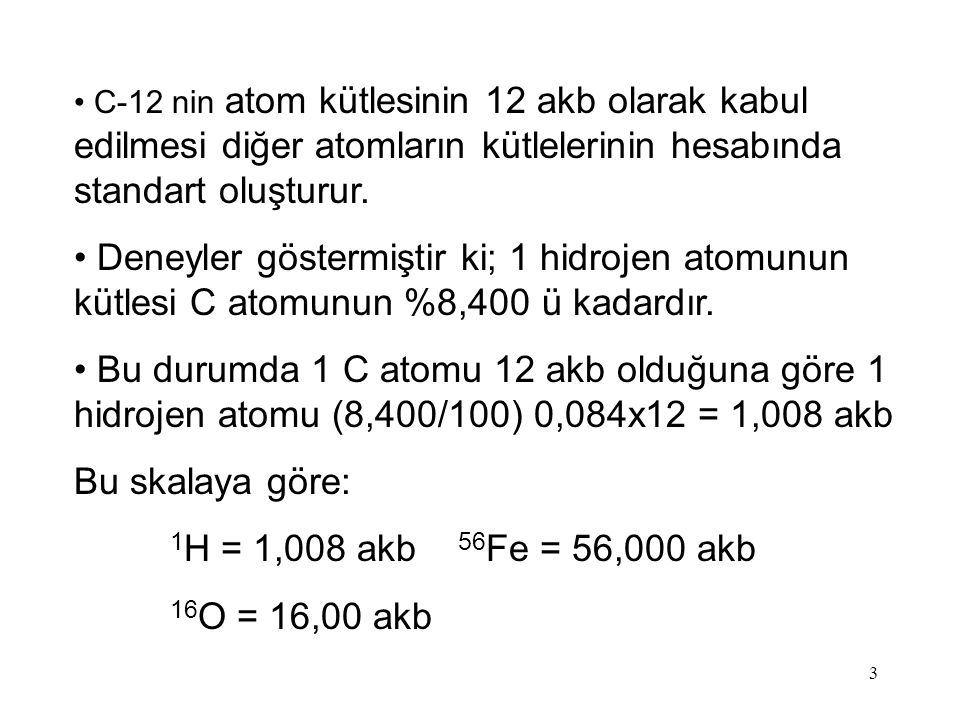 4 ORTALAMA ATOM KÜTLESİ: Bir elementin atom kütlesi doğal olarak bulunan izotoplarının ortalama kütlesidir.