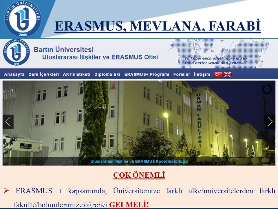 ERASMUS, MEVLANA, FARABİ ÇOK ÖNEMLİ  ERASMUS + kapsamında; Üniversitemize farklı ülke/üniversitelerden farklı fakülte/bölümlerimize öğrenci GELMELİ!