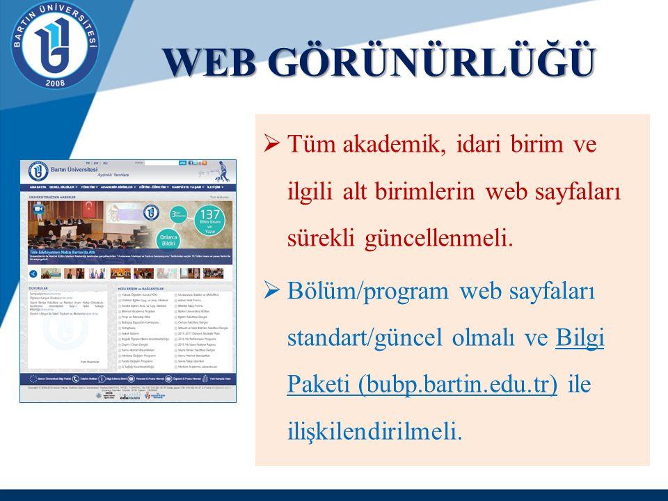 WEB GÖRÜNÜRLÜĞÜ  Tüm akademik, idari birim ve ilgili alt birimlerin web sayfaları sürekli güncellenmeli.  Bölüm/program web sayfaları standart/günce