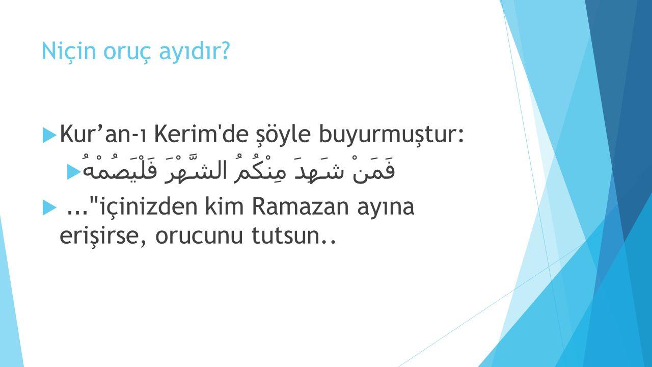 Niçin oruç ayıdır?  Kur'an-ı Kerim'de şöyle buyurmuştur:  فَمَنْ شَهِدَ مِنْكُمُ الشَّهْرَ فَلْيَصُمْهُ 