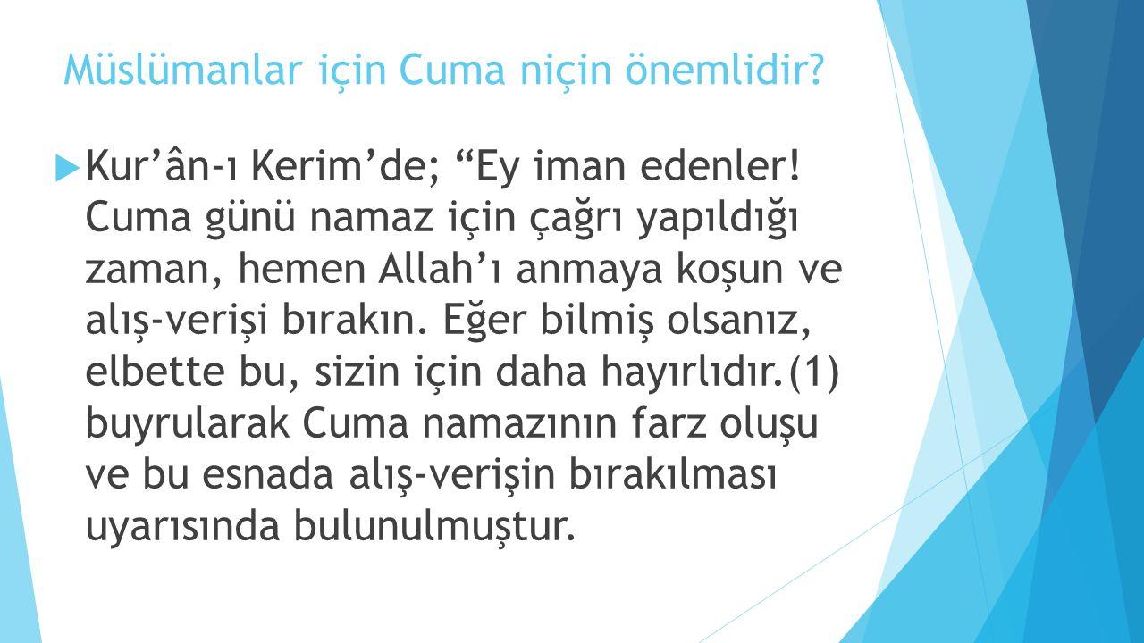 """Müslümanlar için Cuma niçin önemlidir?  Kur'ân-ı Kerim'de; """"Ey iman edenler! Cuma günü namaz için çağrı yapıldığı zaman, hemen Allah'ı anmaya koşun v"""