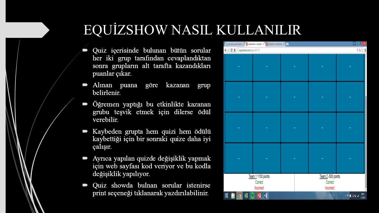 EQUİZSHOW NASIL KULLANILIR  Quiz içerisinde bulunan bütün sorular her iki grup tarafından cevaplandıktan sonra grupların alt tarafta kazandıkları puanlar çıkar.
