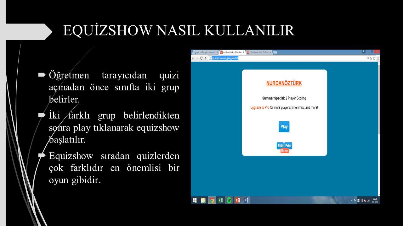 EQUİZSHOW NASIL KULLANILIR  Play tıklanınca sağ tarafta gördüğümüz sayfa gelir ve sırasıyla grupların seçimi ile sorular açılmaya başlanır.