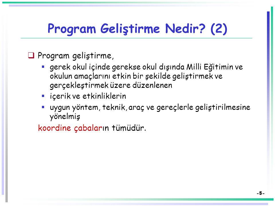 -4- Program Geliştirme Nedir?  Bilimsel dayanakları olan ve teknik süreçlerden yararlanan bir araştırma çabasıdır.  Program geliştirme (PG) çabaları