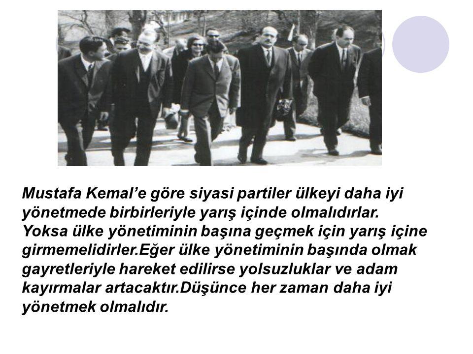 Mustafa Kemal'e göre siyasi partiler ülkeyi daha iyi yönetmede birbirleriyle yarış içinde olmalıdırlar.