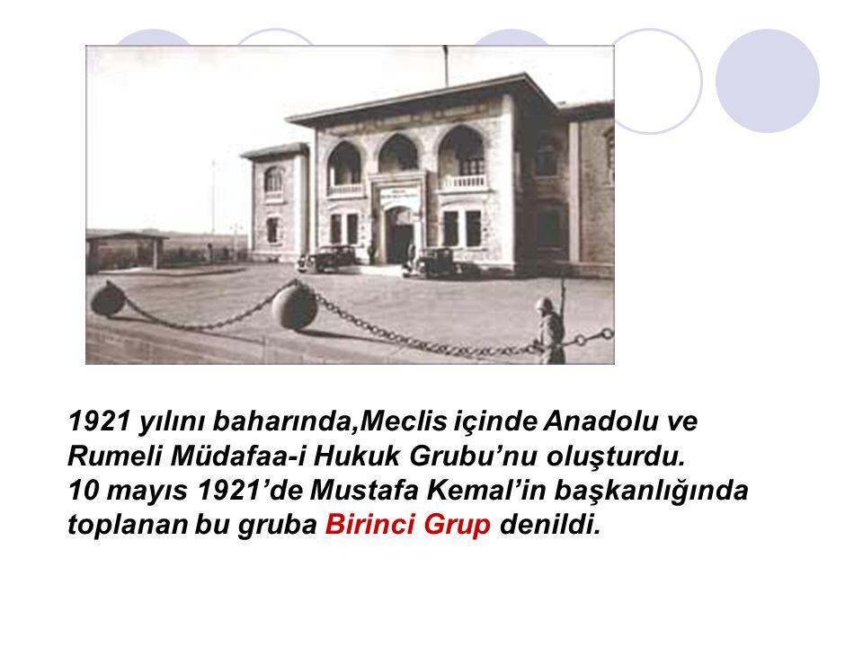 1921 yılını baharında,Meclis içinde Anadolu ve Rumeli Müdafaa-i Hukuk Grubu'nu oluşturdu.