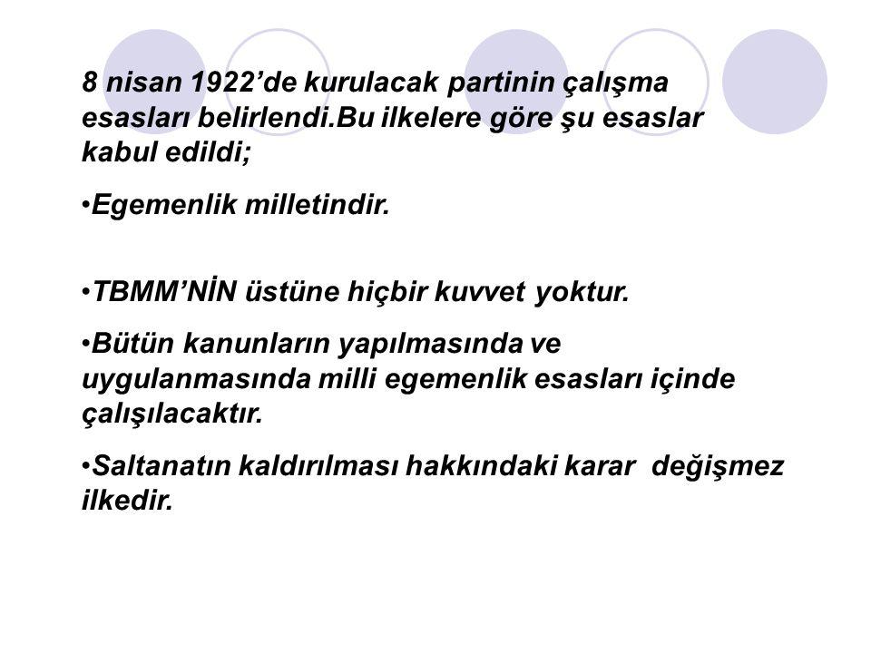 8 nisan 1922'de kurulacak partinin çalışma esasları belirlendi.Bu ilkelere göre şu esaslar kabul edildi; Egemenlik milletindir.