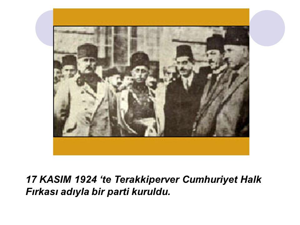 17 KASIM 1924 'te Terakkiperver Cumhuriyet Halk Fırkası adıyla bir parti kuruldu.