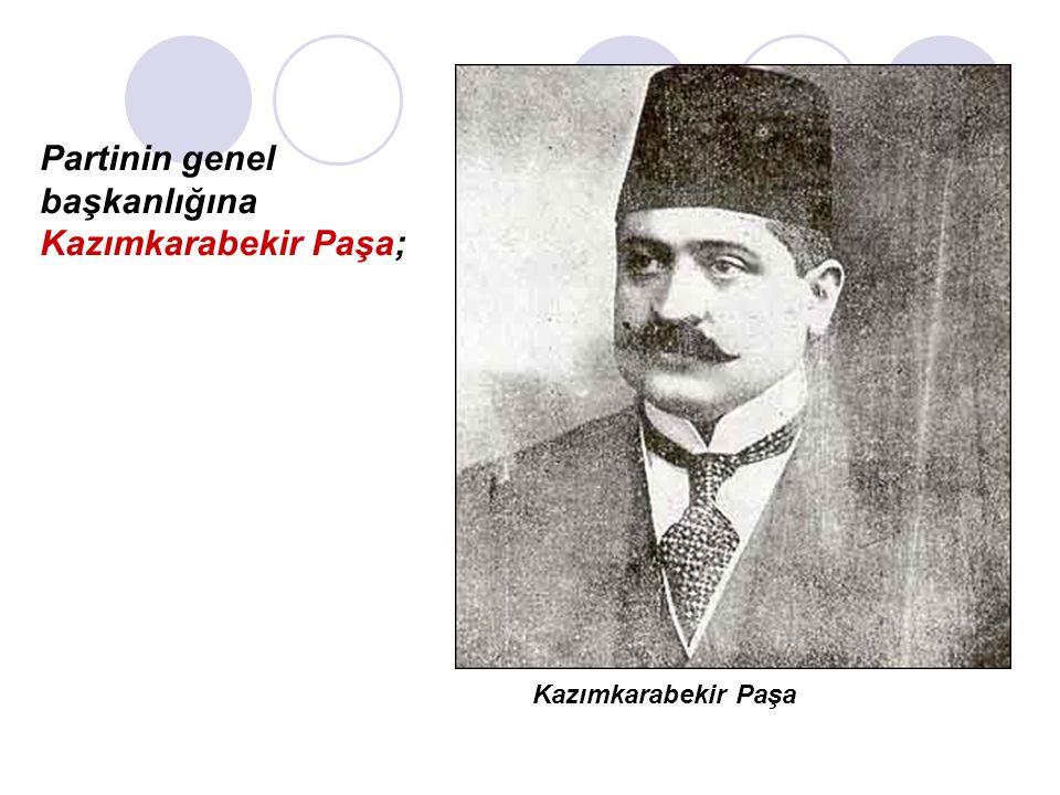 Partinin genel başkanlığına Kazımkarabekir Paşa; Kazımkarabekir Paşa