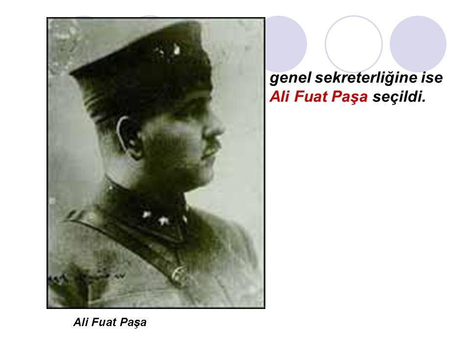 genel sekreterliğine ise Ali Fuat Paşa seçildi. Ali Fuat Paşa