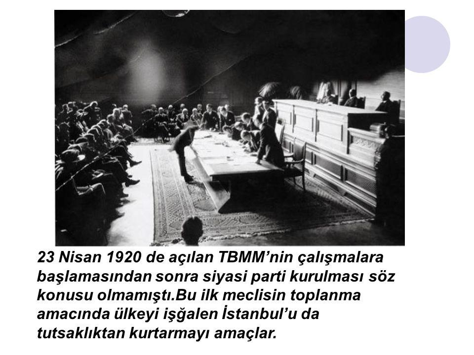 23 Nisan 1920 de açılan TBMM'nin çalışmalara başlamasından sonra siyasi parti kurulması söz konusu olmamıştı.Bu ilk meclisin toplanma amacında ülkeyi işğalen İstanbul'u da tutsaklıktan kurtarmayı amaçlar.