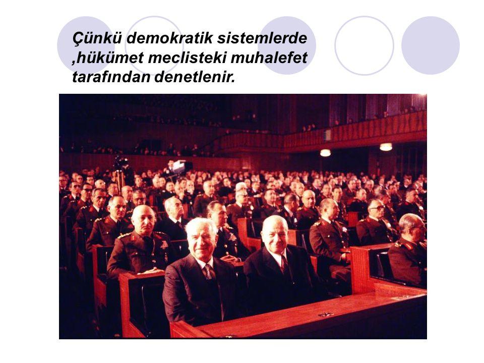 Çünkü demokratik sistemlerde,hükümet meclisteki muhalefet tarafından denetlenir.